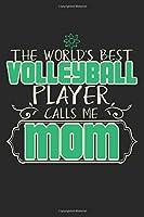 The World's Best Volleyball Player Calls Me Mom: A5 Notizbuch, 120 Seiten liniert, Volleyball Team Sport Volleyballverein Mutter Mama Mom