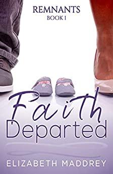 Faith Departed (Remnants Book 1) by [Maddrey, Elizabeth]