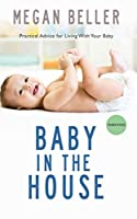 Baby in the House: Practical Advice for Living With Your Baby