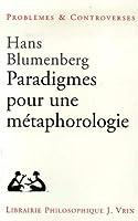 Paradigmes Pour Une Metaphorologie (Problemes et Controverses)