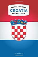 Croatia Travel Journal and Notebook: For Cultural experiences and Language Learning