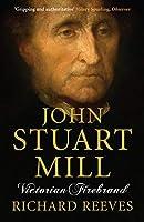 John Stuart Mill: Victorian Firebrand by Richard Reeves(2008-09-01)