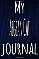 My Aegean Cat Journal: The perfect gift for the lover of cats in your life - 119 page lined journal!