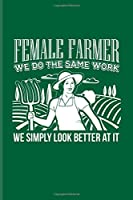 Female Farmer We Do The Same Work We Simply Look Better At It: Funny Farmer Quote Undated Planner | Weekly & Monthly No Year Pocket Calendar | Medium 6x9 Softcover | For Nature & Agriculture Fans