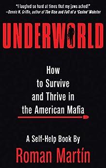 [Martín, Roman]のUNDERWORLD: How To Survive And Thrive In The American Mafia (English Edition)