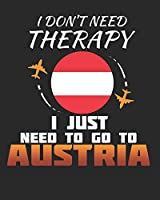 I Don't Need Therapy I Just Need To Go To Austria: Austria Travel Journal| Austria Vacation Journal | 150 Pages 8x10 | Packing Check List | To Do Lists | Outfit Planner And Much More