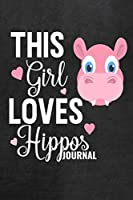 This Girl Loves Hippos Journal: Cute Blank Lined Journal Hippopotamus Diary for Girls