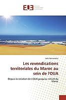 Les revendications territoriales du Maroc au sein de l'OUA: Depuis la création de L'OUA jusqu'au retrait du Maroc