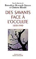 Des savants face a l'occulte 1870-1940