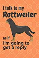 I talk to my Rottweiler as if I'm going to get a reply: For Rottweiler Puppy Fans