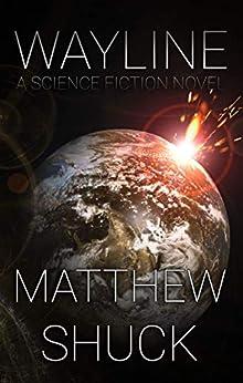 [Shuck, Matthew]のWayline: A Science Fiction Novel (English Edition)