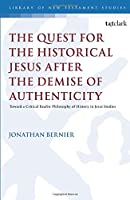 The Quest for the Historical Jesus after the Demise of Authenticity (Library of New Testament Studies)