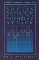 Soltis Variation of the Yugoslav Attack (Studies in Contemporary Opening Theory)