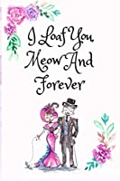 I Loaf You Meow And Forever, Blank Lined Notebook Journal, White Cover with a Cute Couple of Cats, Watercolor Flowers, Hearts & a Funny Cat Pun Saying: Valentine's Day Birthday Anniversary Gift for Girlfriend Boyfriend Wife Husband Lover Him or Her