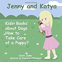 Kids' Books about Dogs: Jenny and Katya. How to Take Care of a Puppy?