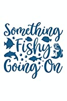 Something Fishing Going On: Fishing Booklet for Those Who Love to Fish: Black and White Lined Notebook for Writing, Note Taking and Journaling