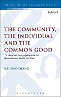 The Community, the Individual and the Common Good: 'to Idion' and 'to Sympheron' in the Greco-Roman World and Paul (Library of New Testament Studies)
