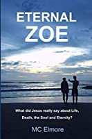 Eternal Zoe: What Jesus really said about Life, Death the Soul and Eternity