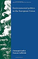 Environmental politics in the European Union: Policy-making, implementation and patterns of multi-level governance (Issues in Environmental Politics MUP) by Christoph Knill Duncan Liefferink(2007-02-28)