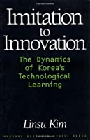 Imitation to Innovation: The Dynamics of Korea's Technological Learning (Management of Innovation and Change Series)