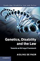 Genetics, Disability and the Law: Towards an EU Legal Framework (Cambridge Disability Law and Policy Series)