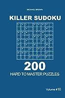 Killer Sudoku - 200 Hard to Master Puzzles 9x9 (Volume 10)