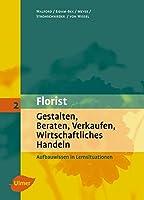 Florist 2. Gestalten, Beraten, Verkaufen, Wirtschaftliches Handeln: Aufbauwissen in Lernsituationen