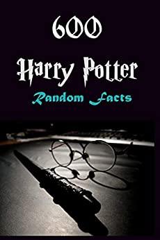 600 Harry Potter Random Facts: Unlimited facts, trivia and jokes for Potter devotees by [stone lee, Richard ]