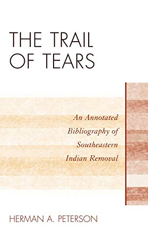 Download The Trail of Tears: An Annotated Bibliography of Southeastern Indian Removal (Native American Bibliography Series) 0810877392