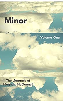 Minor: Volume One (The Journals of Meghan McDonnell Book 1) by [McDonnell, Meghan]