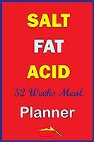 Salt Fat Acid 52 Weeks Meal Planner: Track And Plan Your Healthy Meal Weekly In 2020 (52 Weeks Food Planner | Journal | Log | Calendar): Salt Fat Acid - 2020 Monthly Meal Planner Notebook, Salt Fat Acid Weekly Meal Planner Notebook Notepad Pad