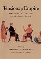 Tensions of Empire: Colonial Cultures in a Bourgeois World by Unknown(1997-02-06)