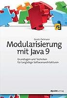 Modularisierung mit Java 9: Grundlagen und Techniken fuer langlebige Softwarearchitekturen