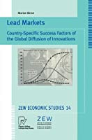 Lead Markets: Country-Specific Success Factors of the Global Diffusion of Innovations (ZEW Economic Studies)