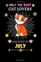 Only The Best Cat Lovers Are Born In July: Blank Lined Notebook Journal, Cat Notebook Journal For Men Women And Kids, Gifts For Cat Lovers