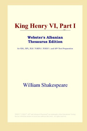Download King Henry VI, Part I (Webster's Albanian Thesaurus Edition) B00125ANPO