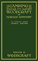 Camping And Woodcraft Volume 2 - The Expanded 1916 Version (Legacy Edition): The Deluxe Masterpiece On Outdoors Living And Wilderness Travel (Library of American Outdoors Classics)