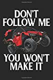 Don't Follow Me, You Won't Make It: ATV Blank Line Notebook, ATV Notebook, ATV Journal, ATV Gift - 6x9 - 100 College Ruled Paper Pages, Blank Line Pages