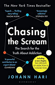 Chasing the Scream: The Search for the Truth About Addiction by [Hari, Johann]