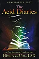 The Acid Diaries: A Psychonaut's Guide to the History and Use of LSD by Christopher Gray(2010-09-24)
