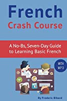 French Crash Course: A No-bs, Seven-day Guide to Learning Basic French With Audio