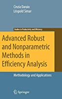 Advanced Robust and Nonparametric Methods in Efficiency Analysis: Methodology and Applications (Studies in Productivity and Efficiency)