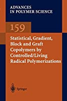 Statistical, Gradient, Block and Graft Copolymers by Controlled/Living Radical Polymerizations (Advances in Polymer Science)