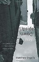 The Upside Down Way: Following Jesus through the Gospel of Luke