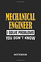 Mechanical Engineer I Solve Problems You Don't Know Notebook: 6x9 inches - 110 ruled, lined pages • Greatest Passionate Office Job Journal Utility • Gift, Present Idea
