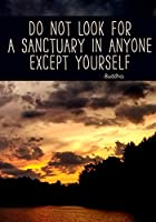 Do Not Look For a Sanctuary in Anyone Except Yourself: Yoga Journal