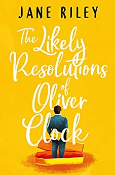 The Likely Resolutions of Oliver Clock by [Riley, Jane]
