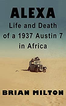 Alexa: Life and Death of a 1937 Austin 7 in Africa by [Milton, Brian]