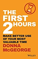 The First 2 Hours: Make Better Use of Your Most Valuable Time