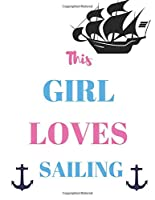This girl loves sailing: Notebook for all sailing lovers. A4 notebook/notepad/journal, 80 lined pages with margin.
